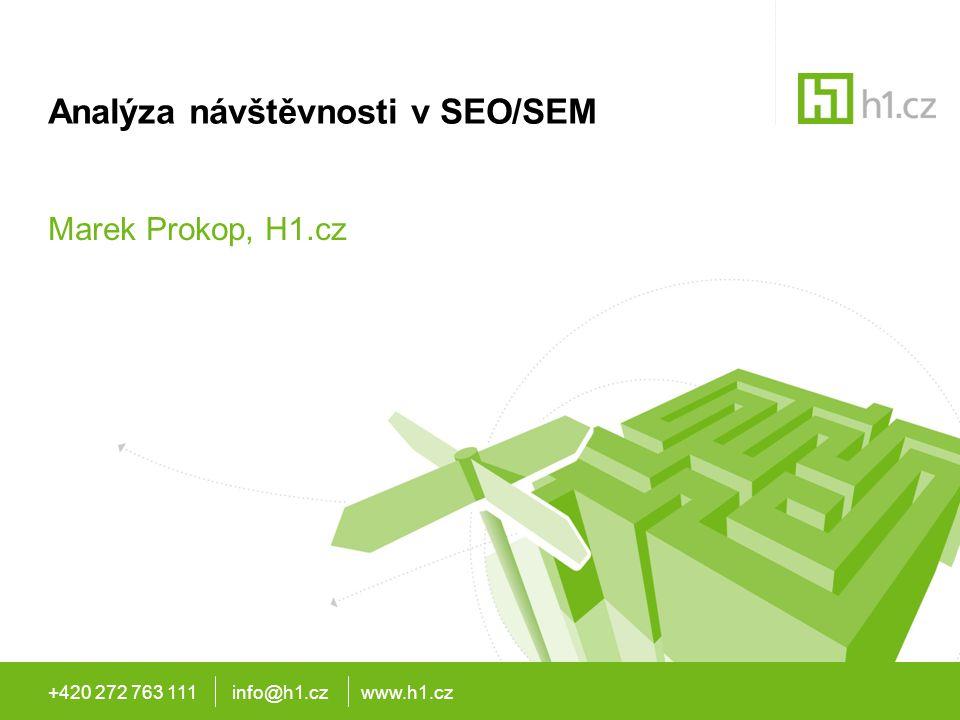 +420 272 763 111 info@h1.cz www.h1.cz Analýza návštěvnosti v SEO/SEM Marek Prokop, H1.cz