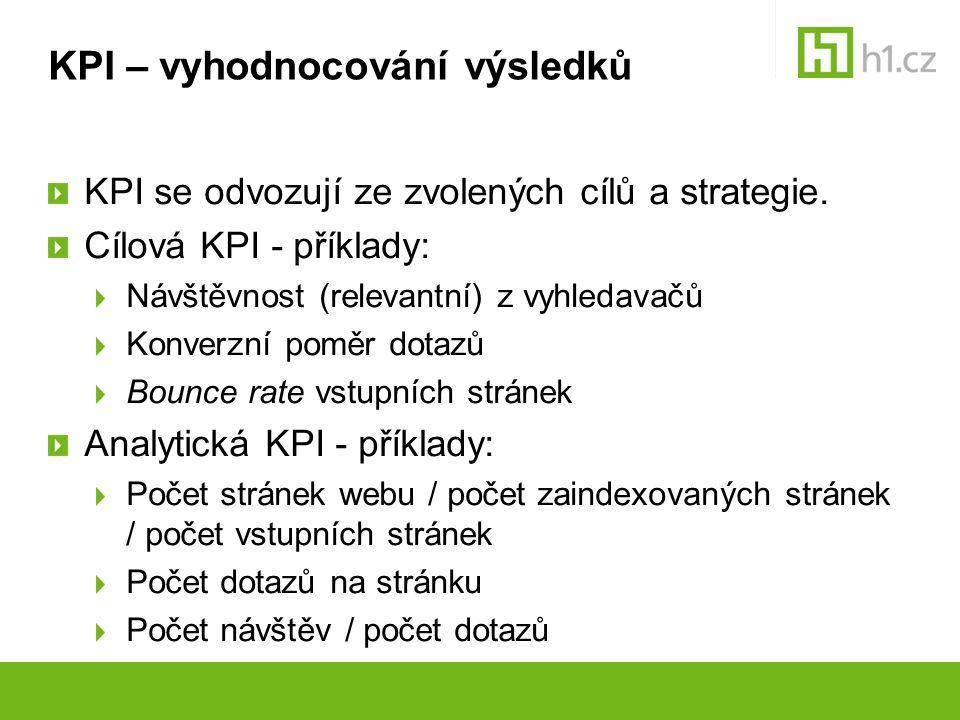 KPI – vyhodnocování výsledků KPI se odvozují ze zvolených cílů a strategie. Cílová KPI - příklady: Návštěvnost (relevantní) z vyhledavačů Konverzní po