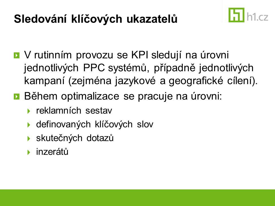 Sledování klíčových ukazatelů V rutinním provozu se KPI sledují na úrovni jednotlivých PPC systémů, případně jednotlivých kampaní (zejména jazykové a