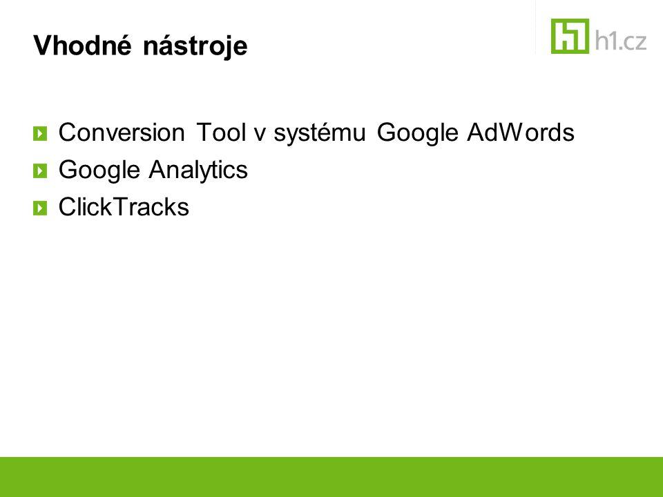 Vhodné nástroje Conversion Tool v systému Google AdWords Google Analytics ClickTracks