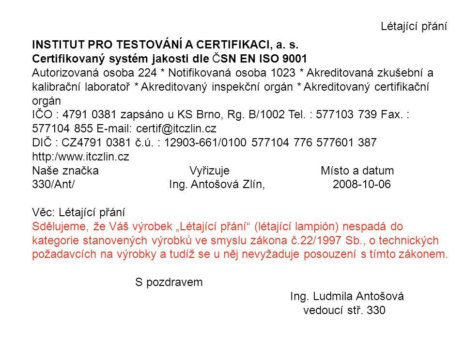 Létající přání INSTITUT PRO TESTOVÁNÍ A CERTIFIKACI, a. s. Certifikovaný systém jakosti dle ČSN EN ISO 9001 Autorizovaná osoba 224 * Notifikovaná osob