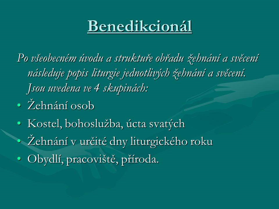 Benedikcionál Po všeobecném úvodu a struktuře obřadu žehnání a svěcení následuje popis liturgie jednotlivých žehnání a svěcení. Jsou uvedena ve 4 skup
