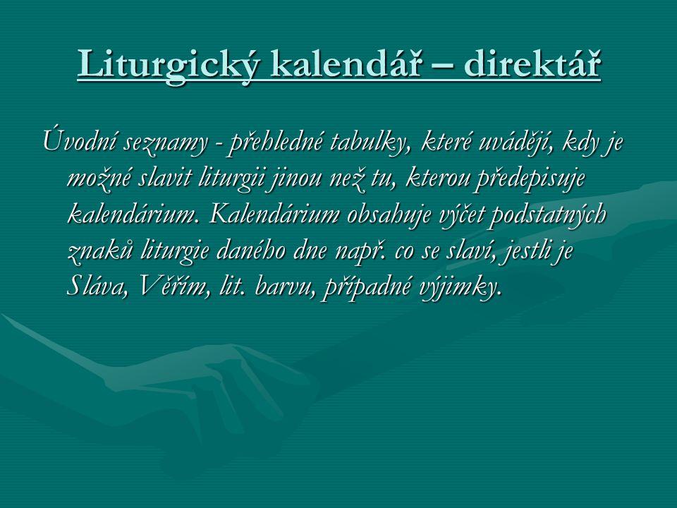 Liturgický kalendář – direktář Úvodní seznamy - přehledné tabulky, které uvádějí, kdy je možné slavit liturgii jinou než tu, kterou předepisuje kalend