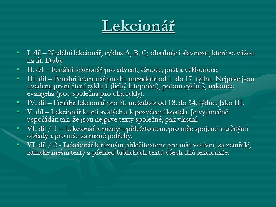 Lekcionář •I. díl – Nedělní lekcionář, cyklus A, B, C; obsahuje i slavnosti, které se vážou na lit. Doby •II. díl – Feriální lekcionář pro advent, ván