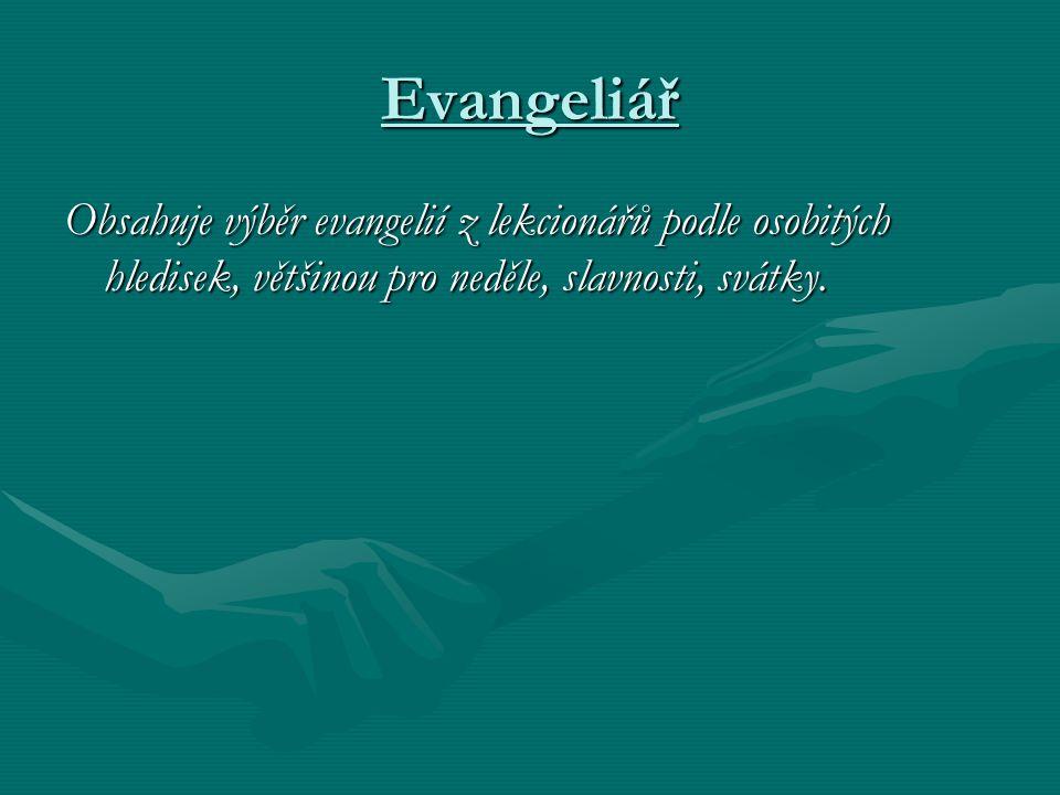 Evangeliář Obsahuje výběr evangelií z lekcionářů podle osobitých hledisek, většinou pro neděle, slavnosti, svátky.