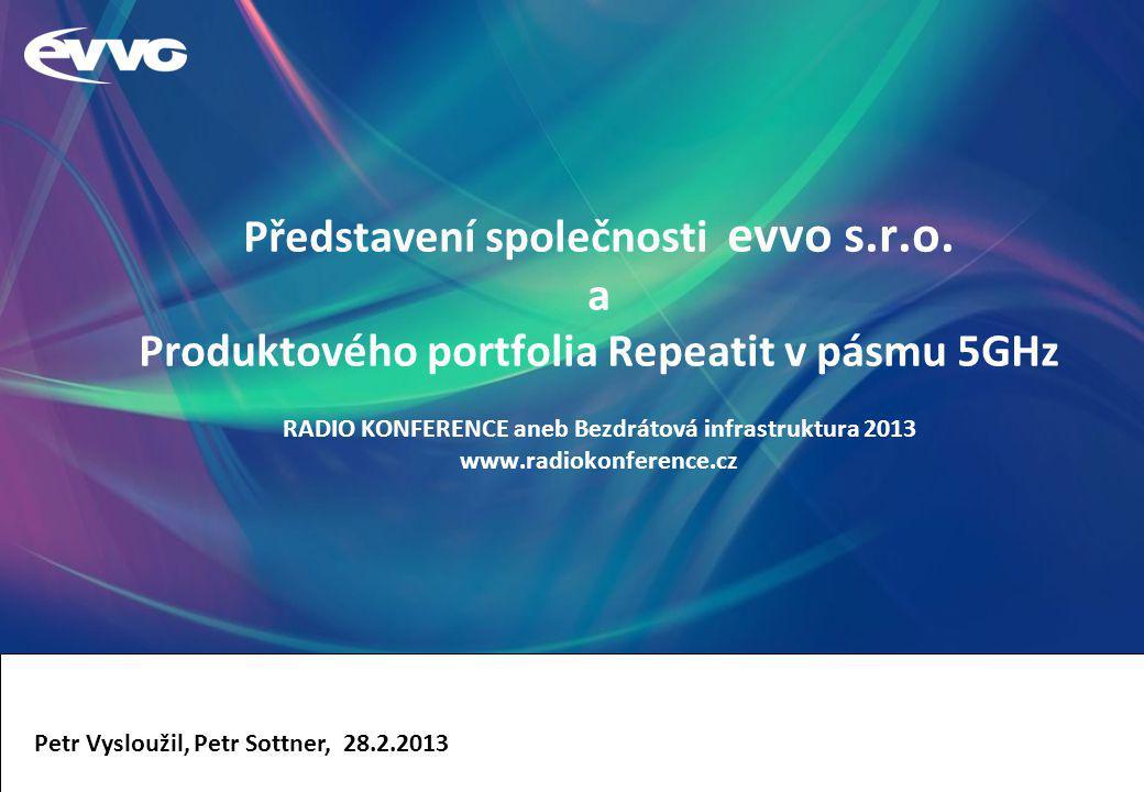 Představení společnosti evvo s.r.o. a Produktového portfolia Repeatit v pásmu 5GHz RADIO KONFERENCE aneb Bezdrátová infrastruktura 2013 www.radiokonfe