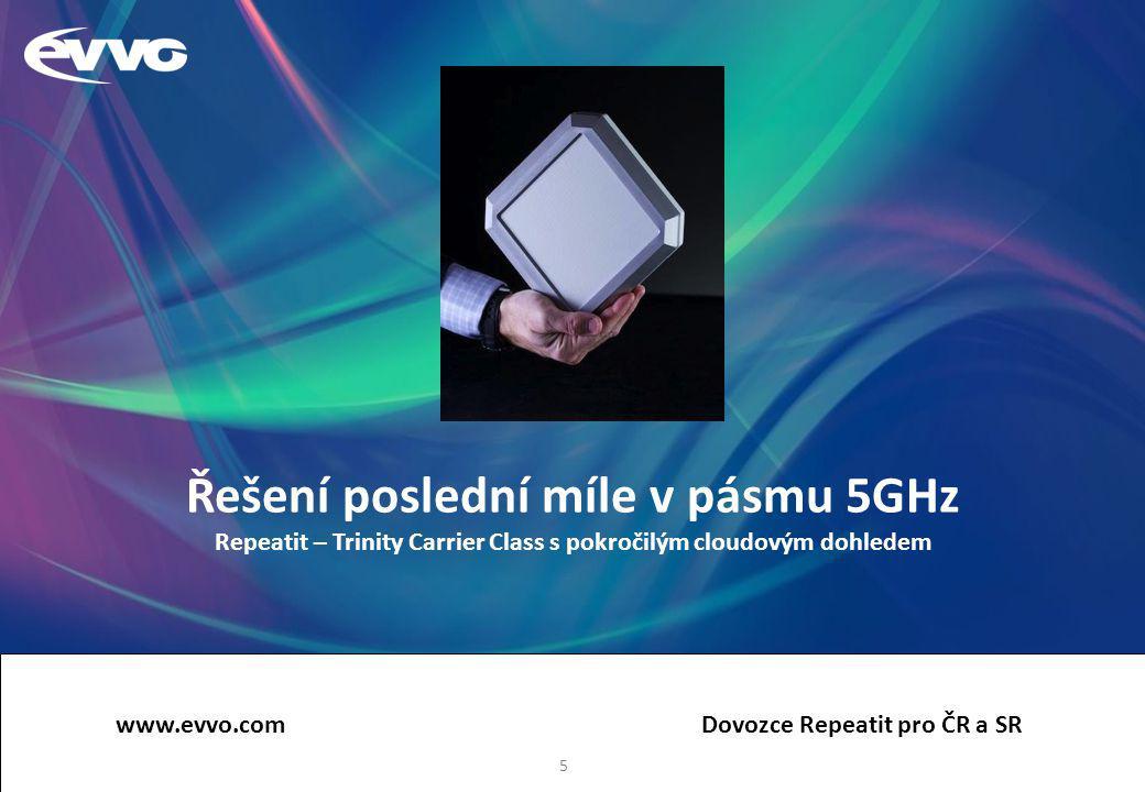 Řešení poslední míle v pásmu 5GHz Repeatit – Trinity Carrier Class s pokročilým cloudovým dohledem www.evvo.com Dovozce Repeatit pro ČR a SR 5