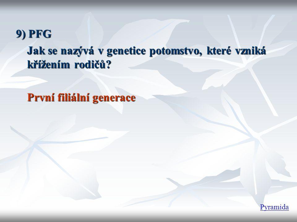 9) PFG Jak se nazývá v genetice potomstvo, které vzniká křížením rodičů? První filiální generace Pyramida