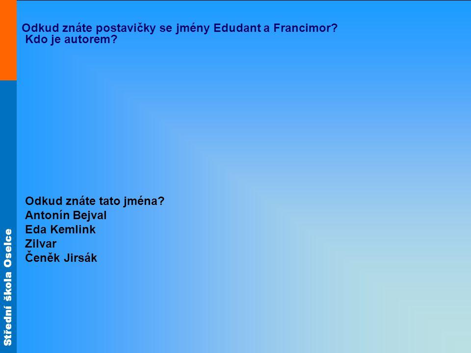 Střední škola Oselce Odkud znáte postavičky se jmény Edudant a Francimor.