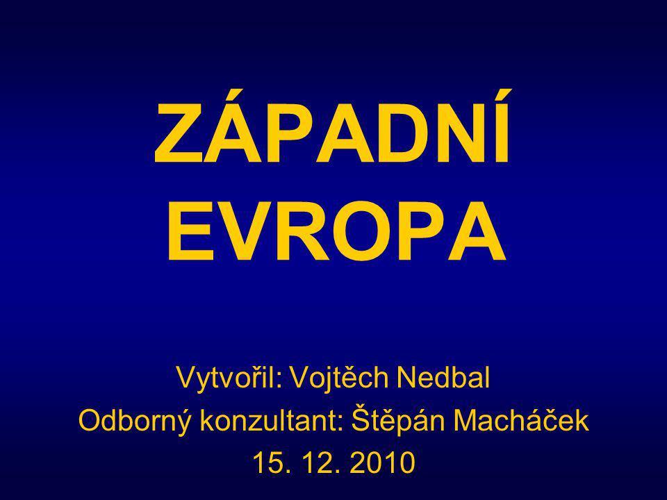 ZÁPADNÍ EVROPA Vytvořil: Vojtěch Nedbal Odborný konzultant: Štěpán Macháček 15. 12. 2010