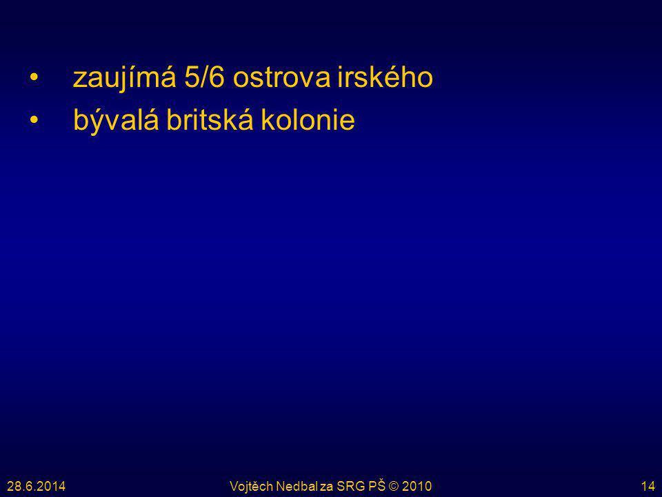 28.6.2014Vojtěch Nedbal za SRG PŠ © 201014 •zaujímá 5/6 ostrova irského •bývalá britská kolonie