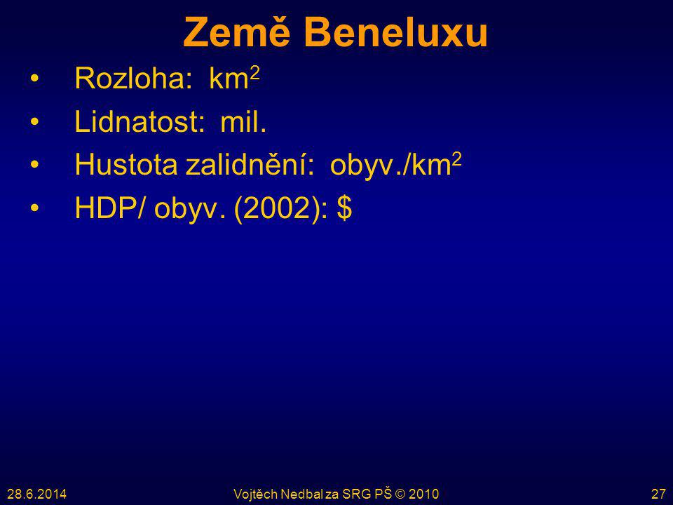 28.6.2014Vojtěch Nedbal za SRG PŠ © 201027 Země Beneluxu •Rozloha: km 2 •Lidnatost: mil. •Hustota zalidnění: obyv./km 2 •HDP/ obyv. (2002): $