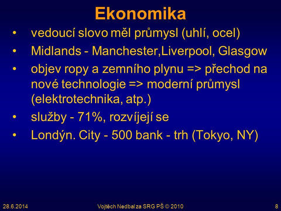 28.6.2014Vojtěch Nedbal za SRG PŠ © 20108 Ekonomika •vedoucí slovo měl průmysl (uhlí, ocel) •Midlands - Manchester,Liverpool, Glasgow •objev ropy a ze