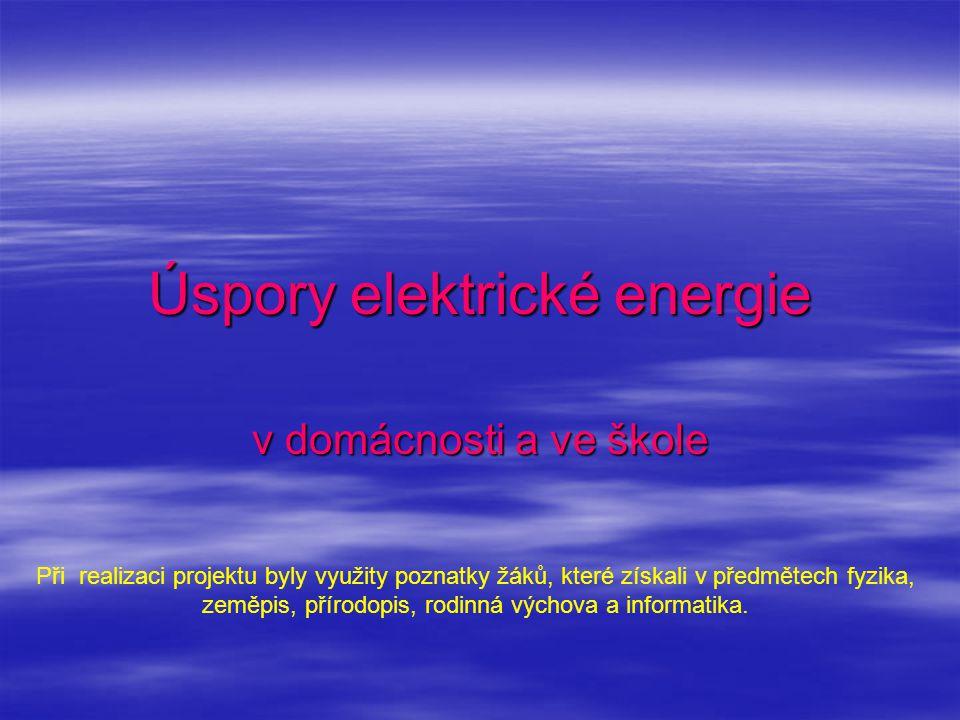 Úspory elektrické energie v domácnosti a ve škole Při realizaci projektu byly využity poznatky žáků, které získali v předmětech fyzika, zeměpis, příro