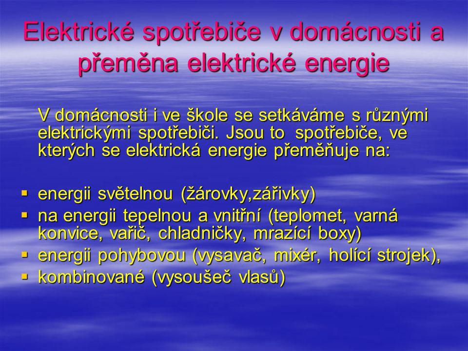 Elektrické spotřebiče v domácnosti a přeměna elektrické energie V domácnosti i ve škole se setkáváme s různými elektrickými spotřebiči. Jsou to spotře