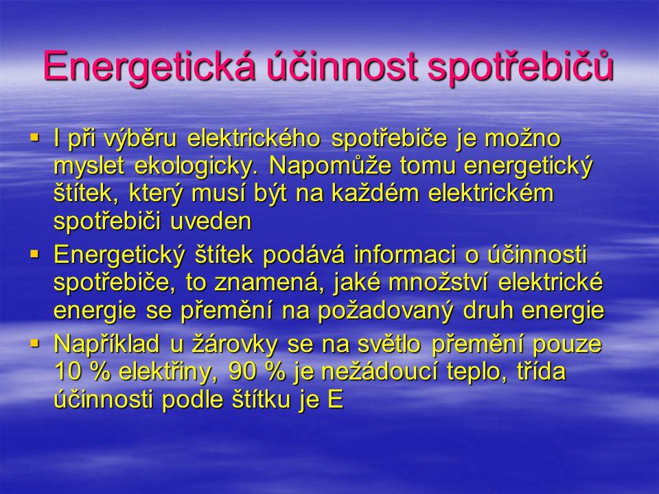 Energetická účinnost spotřebičů  I při výběru elektrického spotřebiče je možno myslet ekologicky. Napomůže tomu energetický štítek, který musí být na