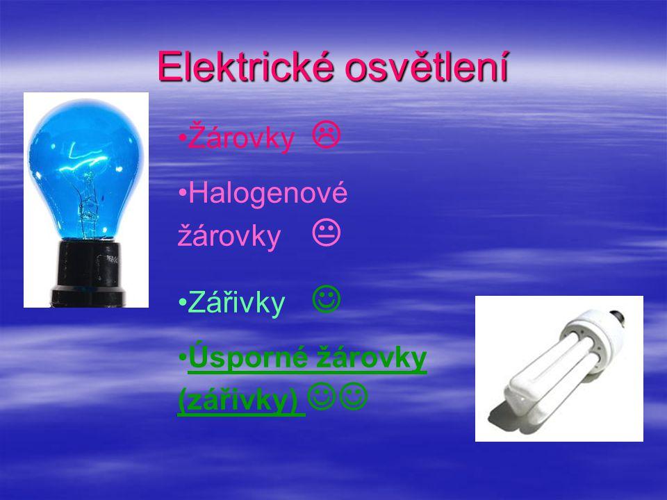 Elektrické osvětlení •Žárovky  •Halogenové žárovky  •Zářivky  •Úsporné žárovky (zářivky) 