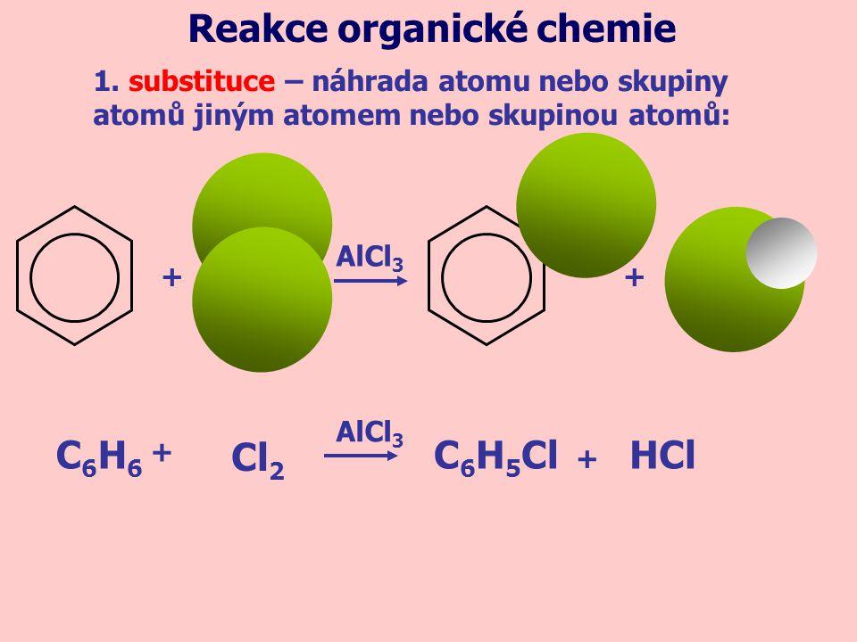 + C6H6C6H6 C 6 H 5 ClHCl Cl 2 + + AlCl 3 + 1. substituce – náhrada atomu nebo skupiny atomů jiným atomem nebo skupinou atomů: Reakce organické chemie