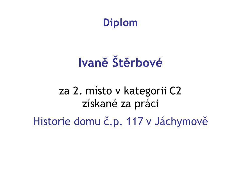 Diplom Ivaně Štěrbové za 2. místo v kategorii C2 získané za práci Historie domu č.p. 117 v Jáchymově