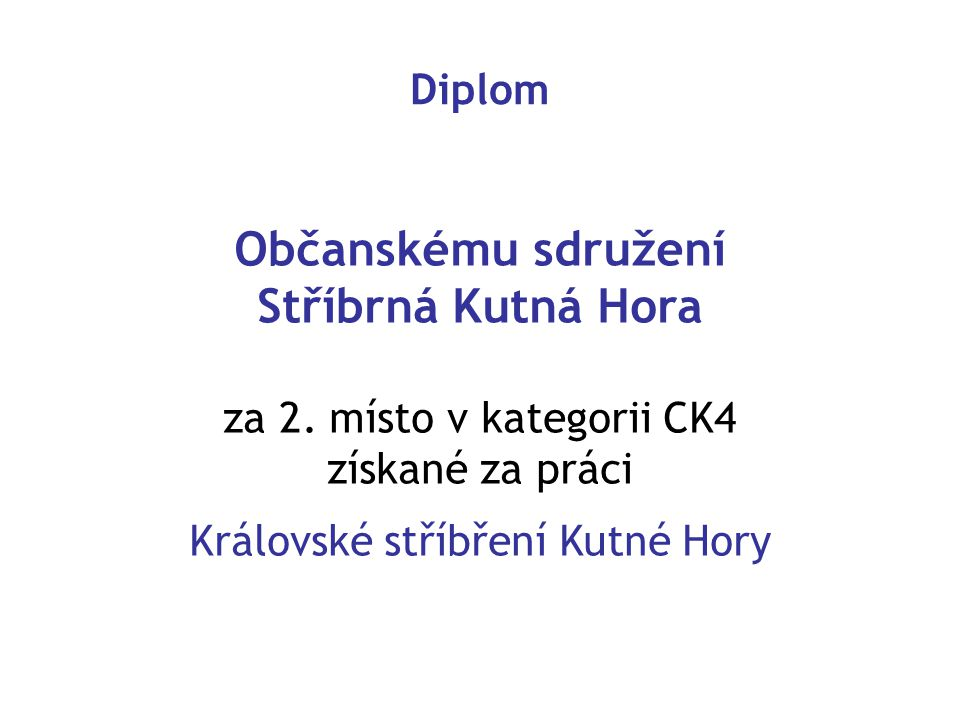 Diplom Občanskému sdružení Stříbrná Kutná Hora za 2. místo v kategorii CK4 získané za práci Královské stříbření Kutné Hory