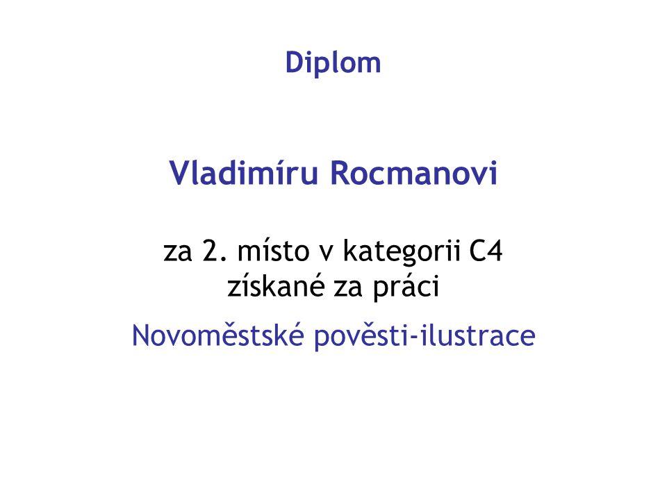 Diplom Vladimíru Rocmanovi za 2. místo v kategorii C4 získané za práci Novoměstské pověsti-ilustrace