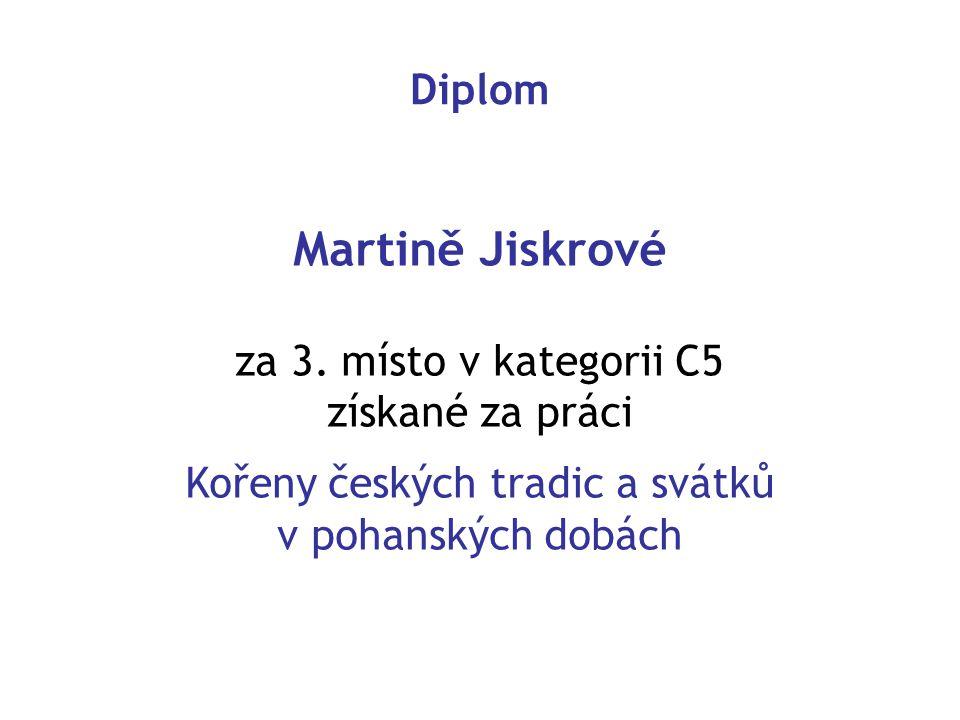 Diplom Martině Jiskrové za 3. místo v kategorii C5 získané za práci Kořeny českých tradic a svátků v pohanských dobách