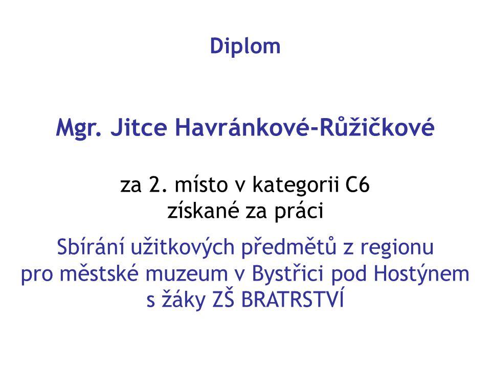 Diplom Mgr. Jitce Havránkové-Růžičkové za 2. místo v kategorii C6 získané za práci Sbírání užitkových předmětů z regionu pro městské muzeum v Bystřici