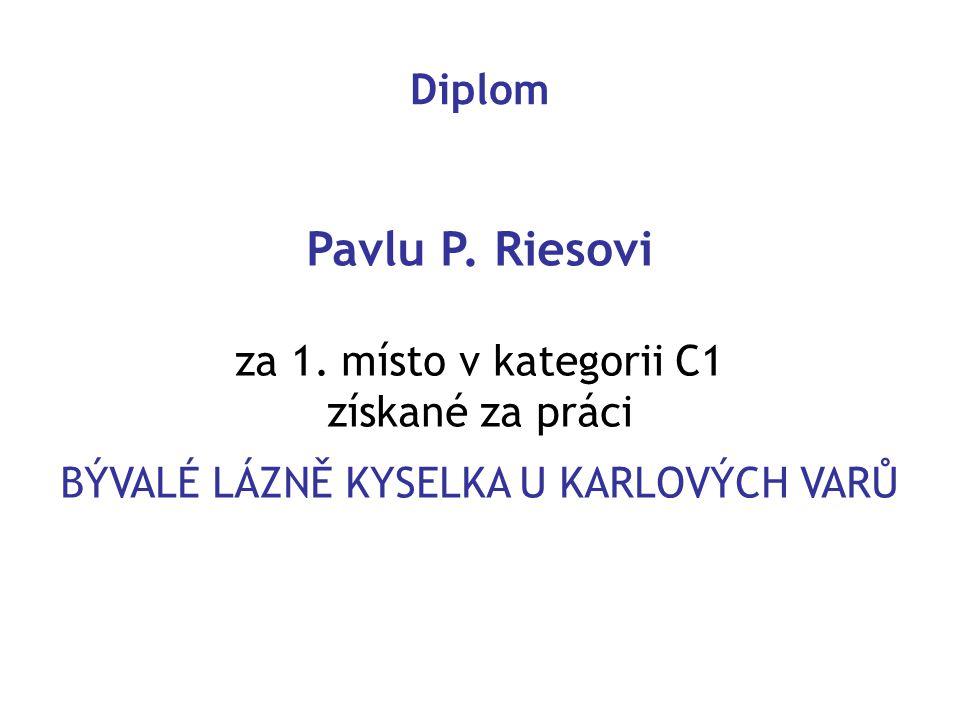 Diplom Pavlu P. Riesovi za 1. místo v kategorii C1 získané za práci BÝVALÉ LÁZNĚ KYSELKA U KARLOVÝCH VARŮ