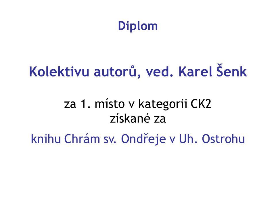 Diplom Kolektivu autorů, ved. Karel Šenk za 1. místo v kategorii CK2 získané za knihu Chrám sv. Ondřeje v Uh. Ostrohu