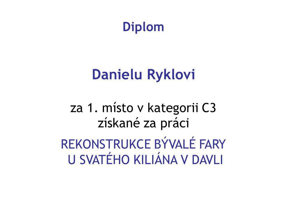 Danielu Ryklovi za 1. místo v kategorii C3 získané za práci REKONSTRUKCE BÝVALÉ FARY U SVATÉHO KILIÁNA V DAVLI Diplom