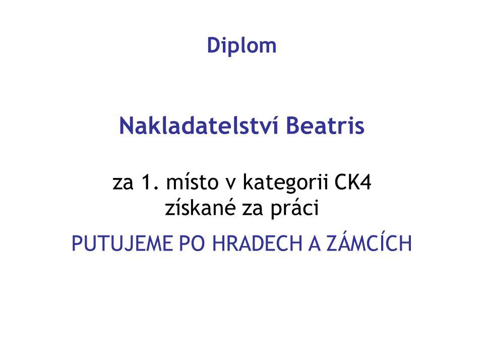 Nakladatelství Beatris za 1. místo v kategorii CK4 získané za práci PUTUJEME PO HRADECH A ZÁMCÍCH Diplom