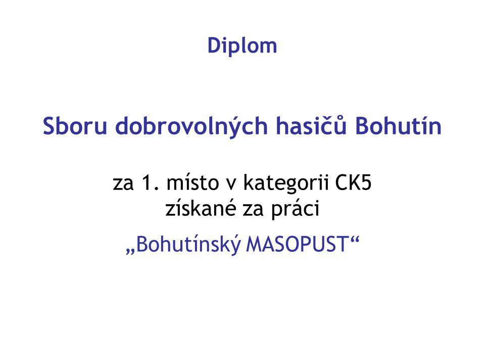 "Sboru dobrovolných hasičů Bohutín za 1. místo v kategorii CK5 získané za práci ""Bohutínský MASOPUST"" Diplom"