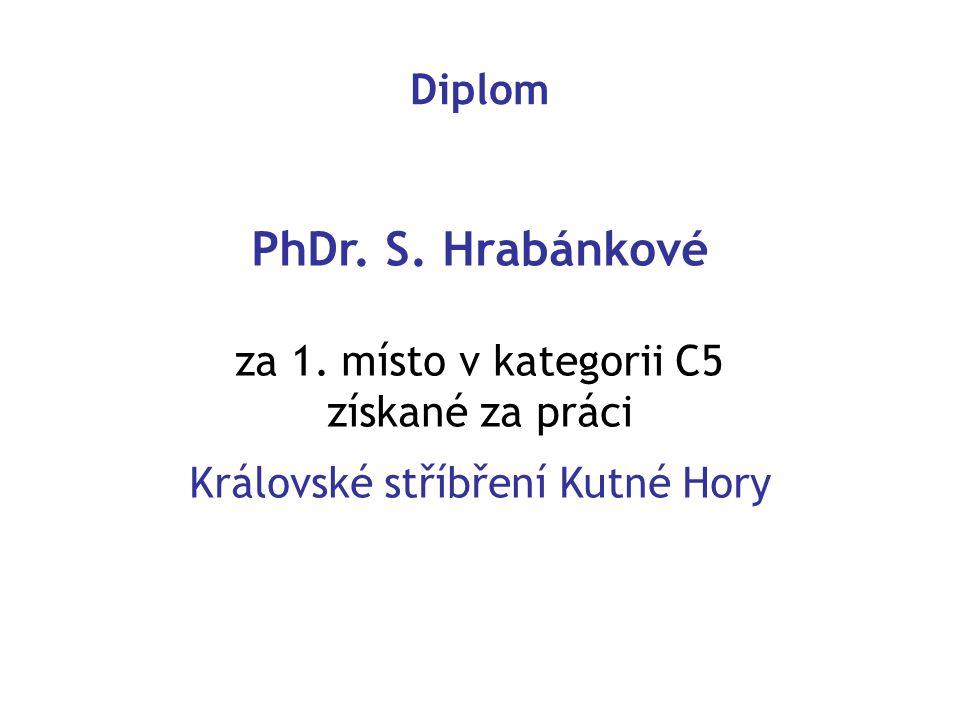 PhDr. S. Hrabánkové za 1. místo v kategorii C5 získané za práci Královské stříbření Kutné Hory Diplom