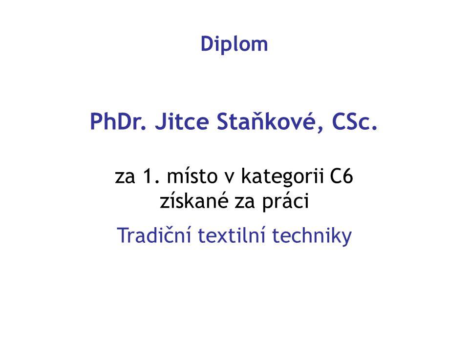 PhDr. Jitce Staňkové, CSc. za 1. místo v kategorii C6 získané za práci Tradiční textilní techniky Diplom
