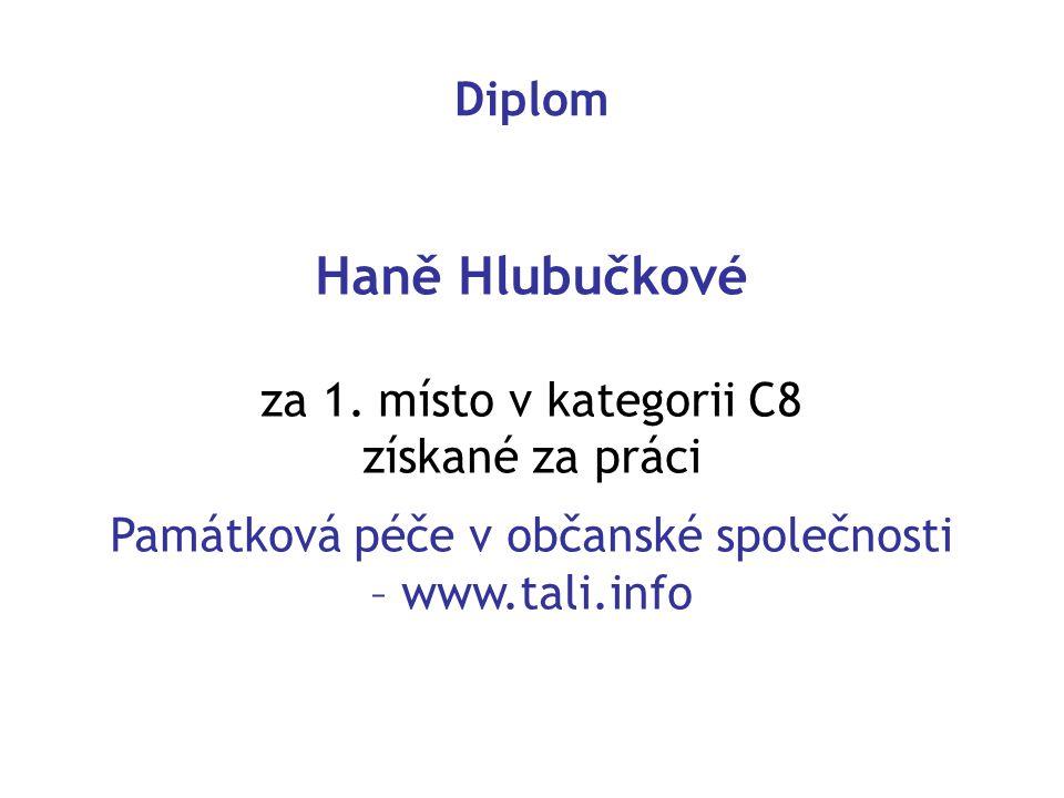Haně Hlubučkové za 1. místo v kategorii C8 získané za práci Památková péče v občanské společnosti – www.tali.info Diplom