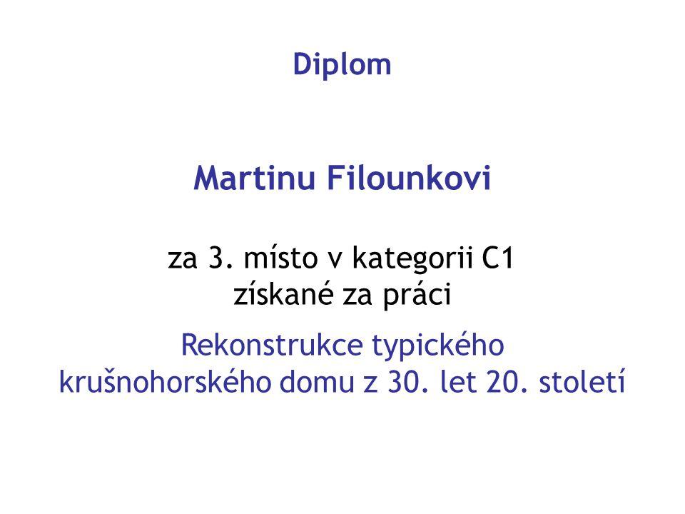 Diplom Martinu Filounkovi za 3. místo v kategorii C1 získané za práci Rekonstrukce typického krušnohorského domu z 30. let 20. století