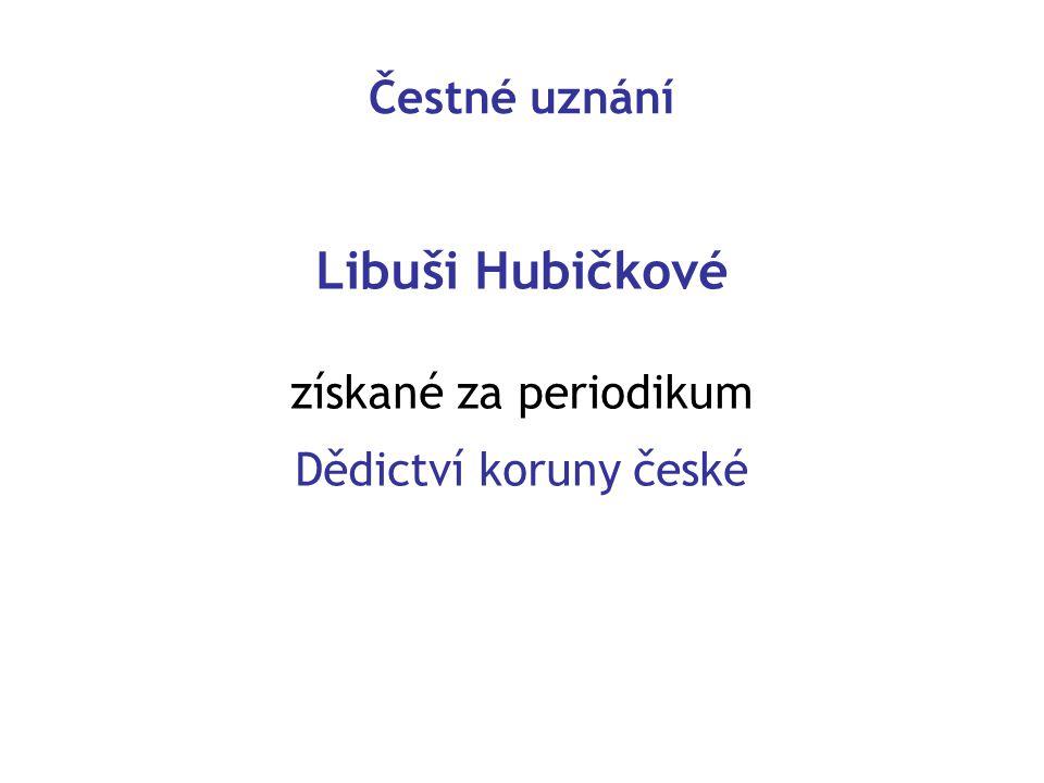 Čestné uznání Libuši Hubičkové získané za periodikum Dědictví koruny české