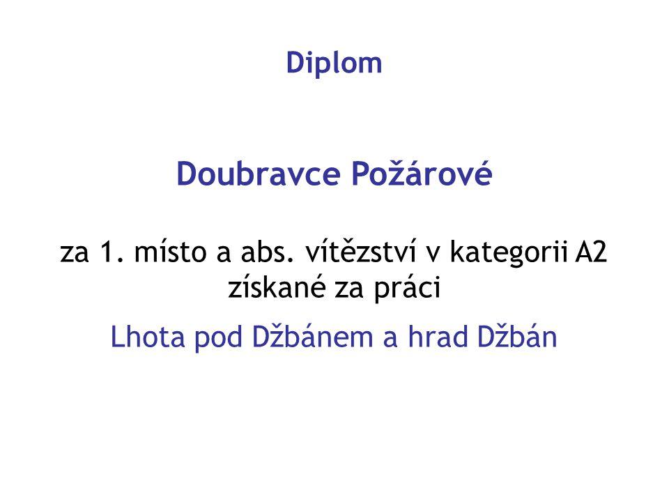 Doubravce Požárové za 1. místo a abs. vítězství v kategorii A2 získané za práci Lhota pod Džbánem a hrad Džbán Diplom