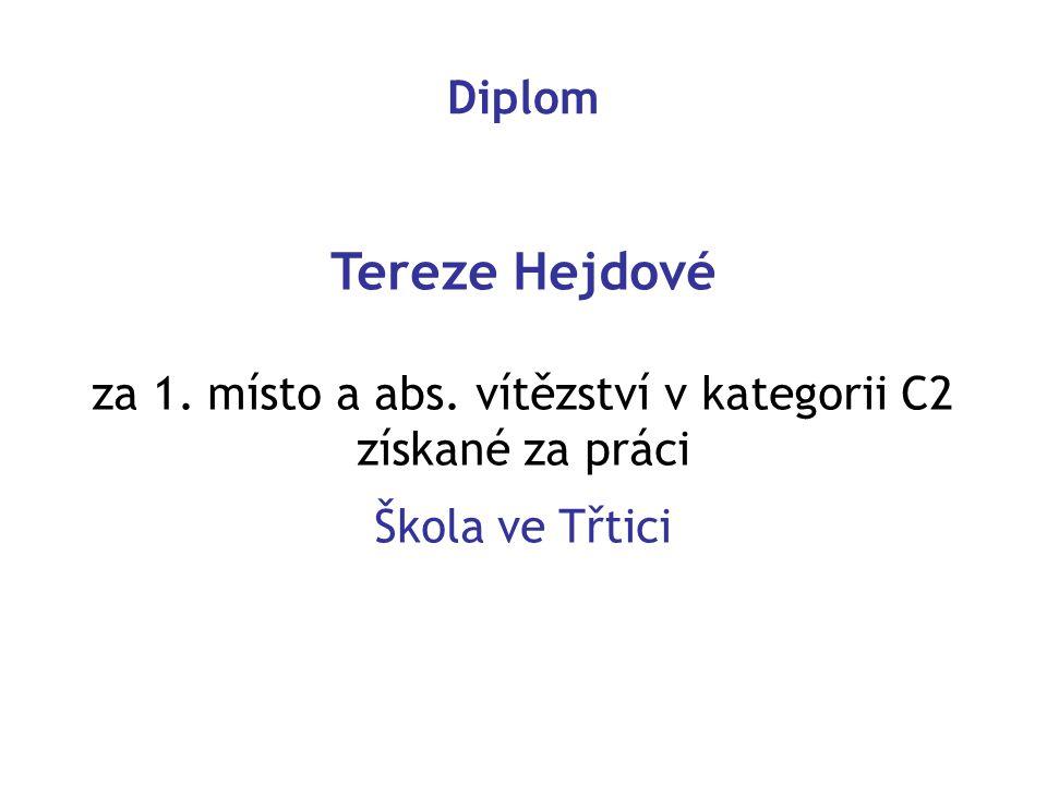 Tereze Hejdové za 1. místo a abs. vítězství v kategorii C2 získané za práci Škola ve Třtici Diplom