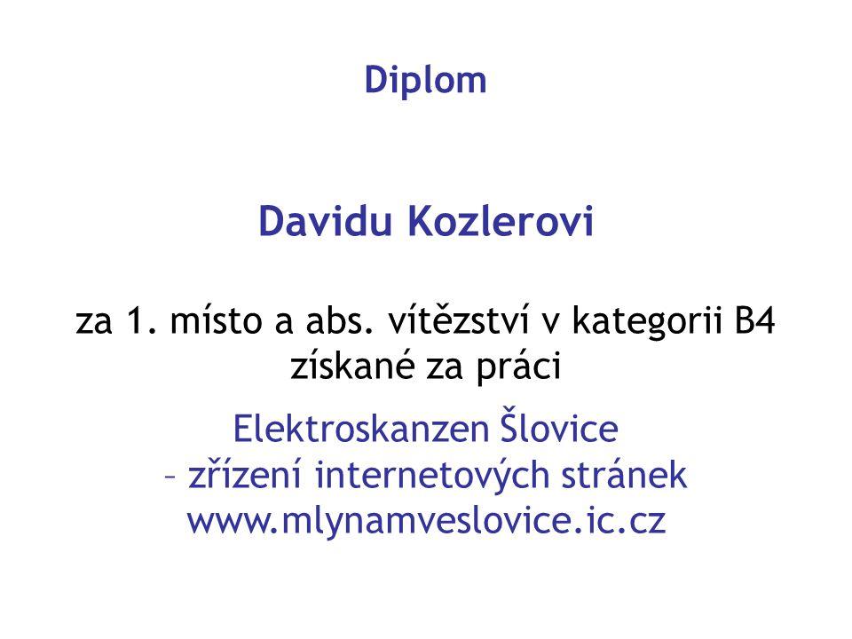 Davidu Kozlerovi za 1. místo a abs. vítězství v kategorii B4 získané za práci Elektroskanzen Šlovice – zřízení internetových stránek www.mlynamveslovi