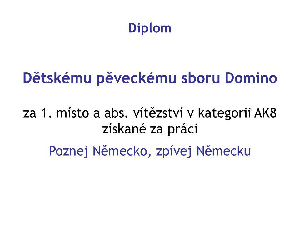 Dětskému pěveckému sboru Domino za 1. místo a abs. vítězství v kategorii AK8 získané za práci Poznej Německo, zpívej Německu Diplom