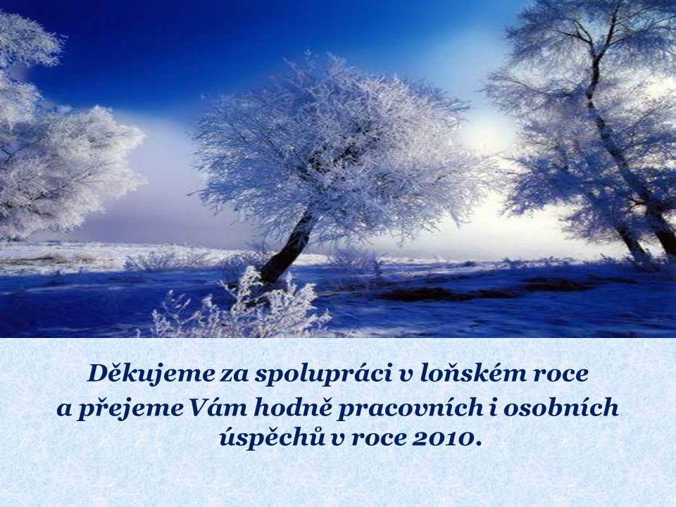 Děkujeme za spolupráci v loňském roce a přejeme Vám hodně pracovních i osobních úspěchů v roce 2010.