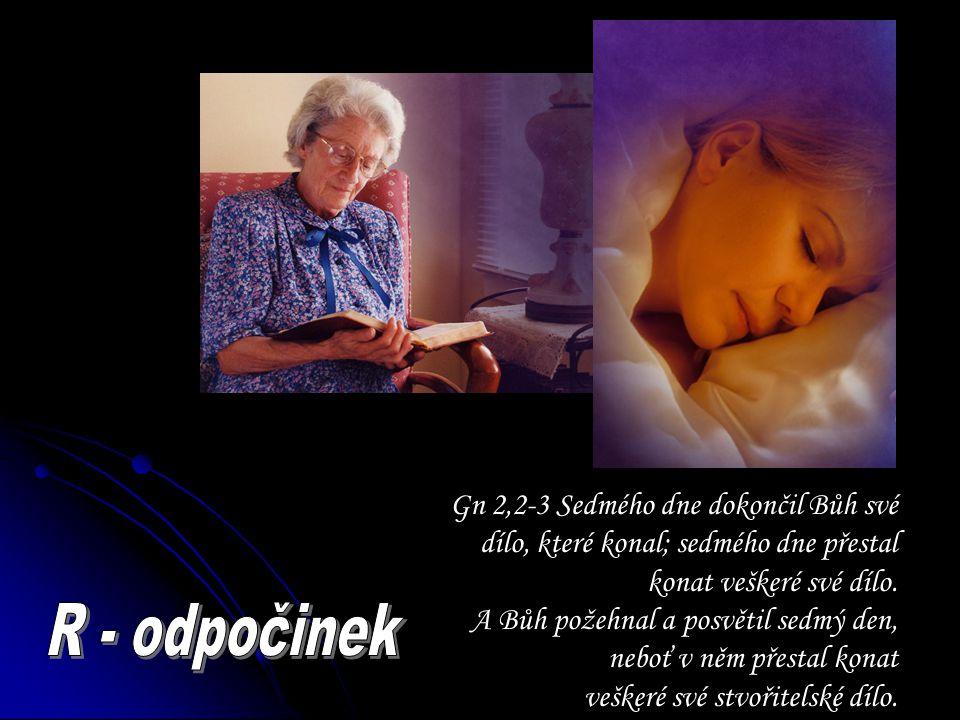 Gn 2,2-3 Sedmého dne dokončil Bůh své dílo, které konal; sedmého dne přestal konat veškeré své dílo. A Bůh požehnal a posvětil sedmý den, neboť v něm