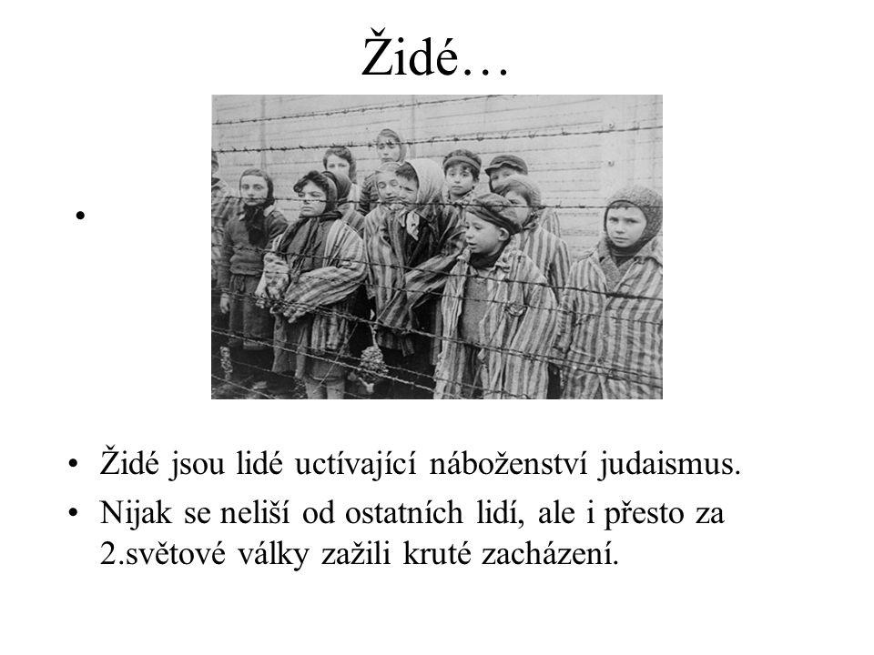 Boj o přežití… •Židé byli za 2.světové války nemilosrdně vyhlazováni.