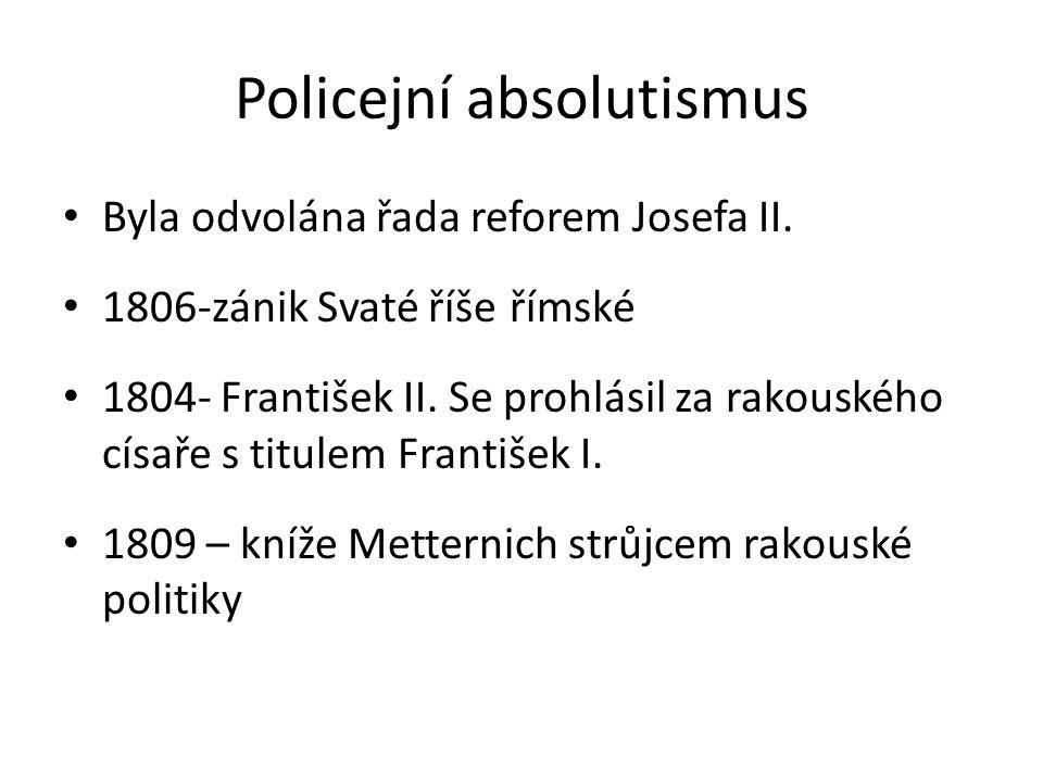 Policejní absolutismus • Byla odvolána řada reforem Josefa II. • 1806-zánik Svaté říše římské • 1804- František II. Se prohlásil za rakouského císaře