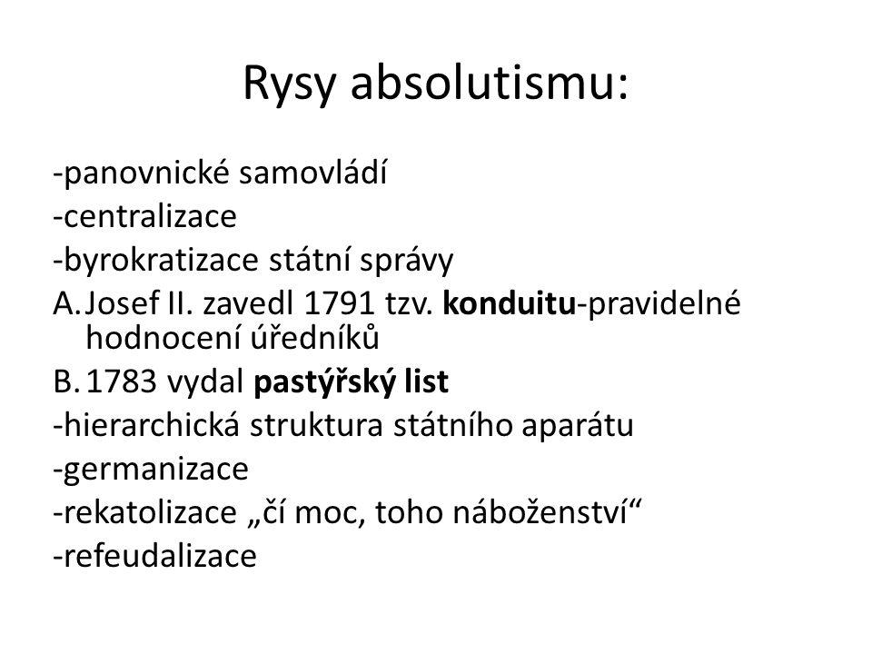 Rysy absolutismu: -panovnické samovládí -centralizace -byrokratizace státní správy A.Josef II. zavedl 1791 tzv. konduitu-pravidelné hodnocení úředníků