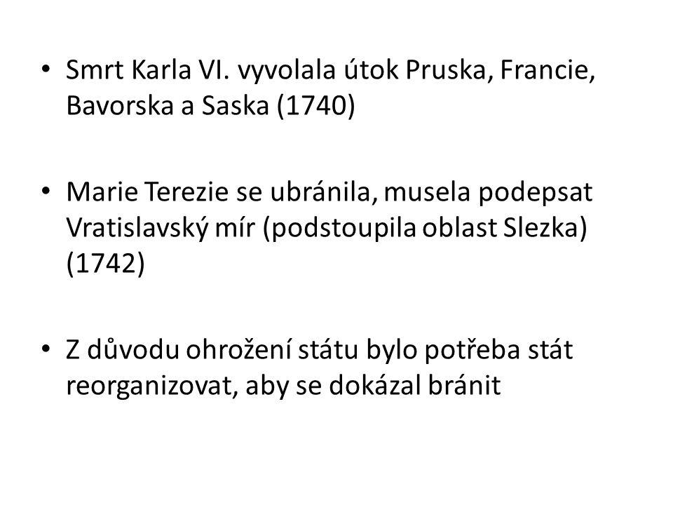 • Smrt Karla VI. vyvolala útok Pruska, Francie, Bavorska a Saska (1740) • Marie Terezie se ubránila, musela podepsat Vratislavský mír (podstoupila obl