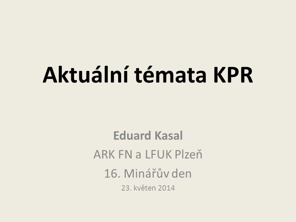 Aktuální témata KPR Eduard Kasal ARK FN a LFUK Plzeň 16. Minářův den 23. květen 2014