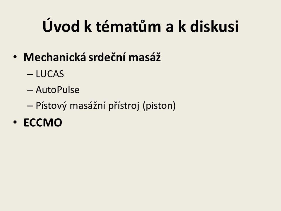 Úvod k tématům a k diskusi • Mechanická srdeční masáž – LUCAS – AutoPulse – Pístový masážní přístroj (piston) • ECCMO