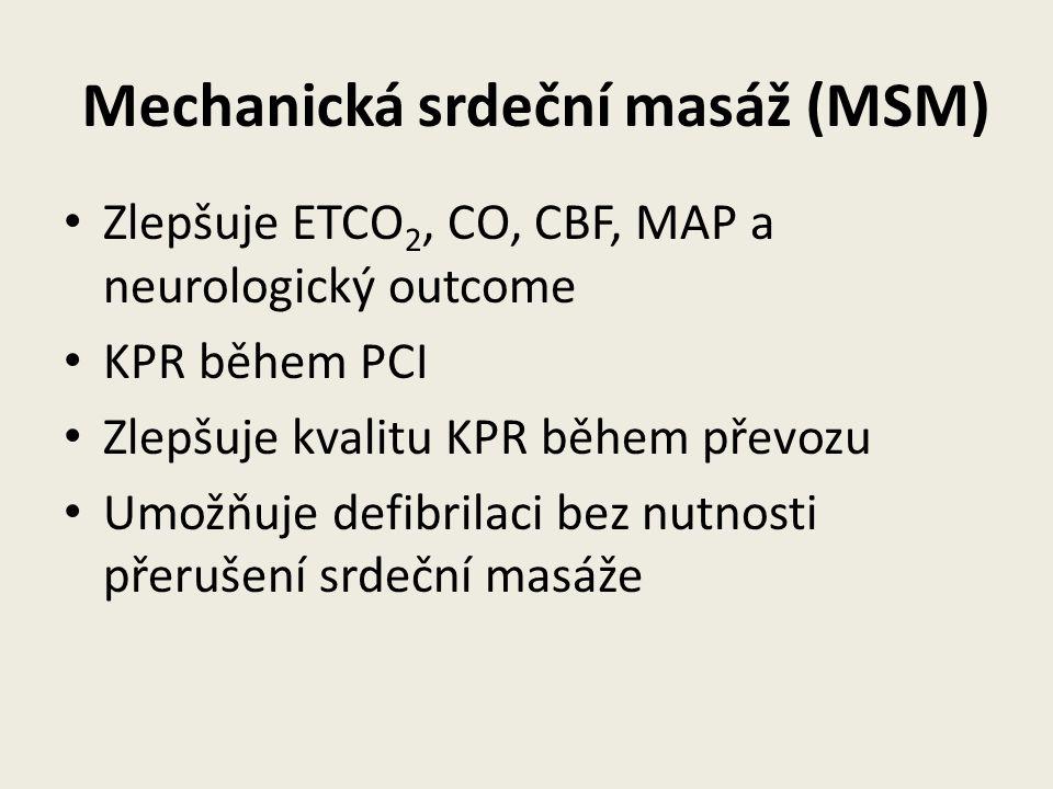 Mechanická srdeční masáž (MSM) • Zlepšuje ETCO 2, CO, CBF, MAP a neurologický outcome • KPR během PCI • Zlepšuje kvalitu KPR během převozu • Umožňuje defibrilaci bez nutnosti přerušení srdeční masáže